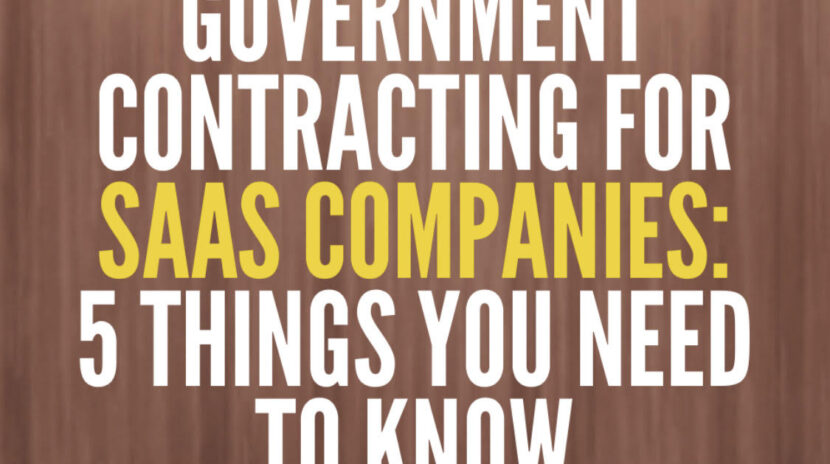 Government Contracting for SaaS Companies - 5 Things You Need to Know